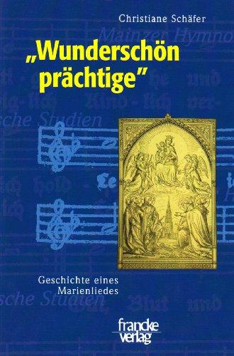 """""""Wunderschön prächtige ..."""": Geschichte eines Marienliedes (Mainzer Hymnologische Studien) (MHS)"""