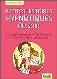 Petites histoires hypnotiques du soir - Comment aider son enfant à grandir.