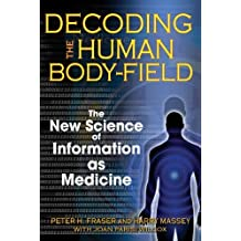 Decoding the Human Body-Field: The New Science of Information as Medicine by Fraser, Peter H., Massey, Harry (2008) Paperback