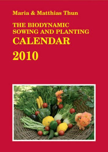 The Biodynamic Sowing and Planting Calendar 2010: 2010