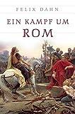 Ein Kampf um Rom (vollständige Ausgabe) - Historischer Roman - Felix Dahn