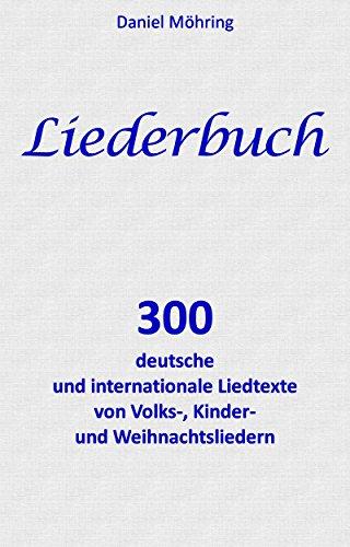 Liederbuch: 300 deutsche und internationale Liedtexte von Volks-, Kinder- und Weihnachtsliedern