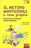 Il metodo Montessori a casa propria. Come crescere un bambino curioso...
