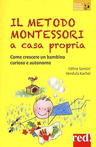 Il metodo Montessori a casa propria. Come crescere un bambino curioso e autonomo