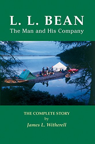 L.L. Bean: The Man and His Company