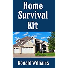 Home Survival Kit: The Ultimate Checklist Of All The Items You Need To Have In Your House Right Now For Survival and Disaster Preparation  (English Edition)