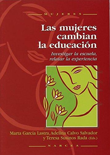 Las mujeres cambian la educación: Investigar la escuela, relatar la experiencia