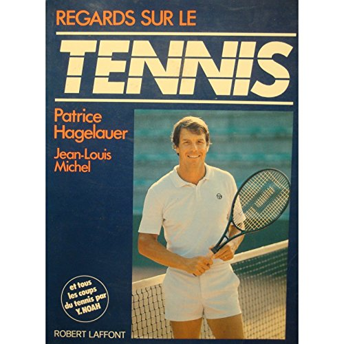 HEGELAUER/JEAN-LOUIS MICHEL regards sur le tennis NOAH 1983 ROBERT LAFFONT++ par hegelauer