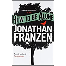 How to be Alone by Jonathan Franzen (2-Jul-2007) Paperback