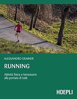 Running: Attività fisica e benessere alla portata di tutti di [Grainer, Alessandro]