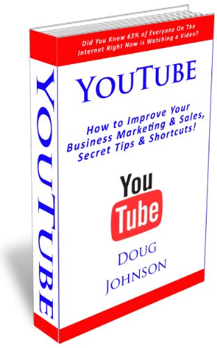 YouTube (How to Improve Your Business Marketing and Sales, Secret Tips and Shortcuts! Book 4)