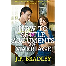 How To Settle Arguments In Marriage (Make Your Marriage Work, Solve Your Marital Problems, Add Spice To Your Marriage & Live A Happy Married Life Book 4) (English Edition)