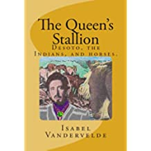 The Queen's Stallion: DeSoto, Horses, and Indians (English Edition)