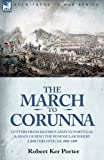 The March to Corunna: Letters from Moore's Army in Portugal and Spain During the Peninsular War by a British Officer 1808-1809