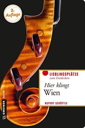 Hier klingt Wien: Die musikalische Seite der Donau-Metropole (Lieblingsplätze im GMEINER-Verlag)