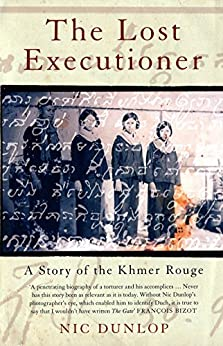 The Lost Executioner: The Story of Comrade Duch and the Khmer Rouge by [Dunlop, Nic]