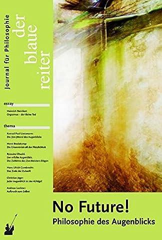Der Blaue Reiter. Journal für Philosophie / No Future!: Philosophie des Augenblicks