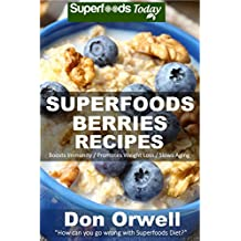 Superfoods Berries Recipes: Over 55 Quick & Easy Gluten Free Low Cholesterol Whole Foods Recipes full of Antioxidants & Phytochemicals (Natural Weight Loss Transformation Book 117) (English Edition)