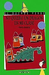 No quiero un dragón en mi clase (Literatura Infantil (6-11 Años) - El Duende Verde) (Spanish Edition)