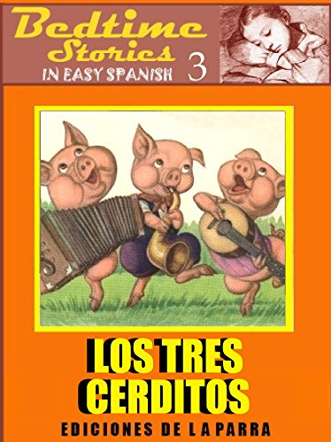 Bedtime Stories in Easy Spanish 3: LOS TRES CERDITOS and more! (Intermediate Level) por Diana Parra Pinto