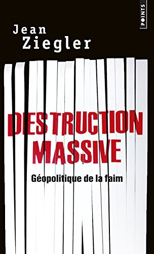 Destruction massive. Géopolitique de la faim par Jean Ziegler