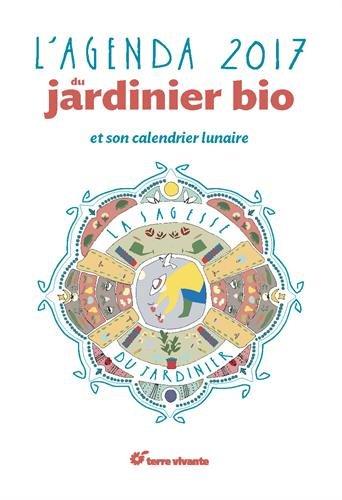 L'agenda du jardinier bio et son calendrier lunaire 2017