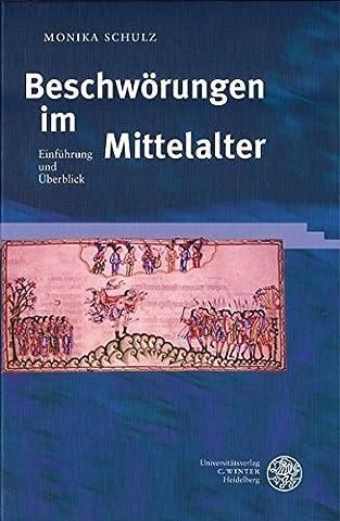 Beschwörungen im Mittelalter: Einführung und Überblick (Beiträge zur älteren Literaturgeschichte)