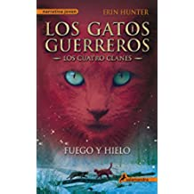 Fuego y hielo: Los gatos guerreros - Los cuatro clanes II (Narrativa Joven)