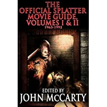 The Official Splatter Movie Guide, Volumes: 1963-1992: Hundreds of the Goriest, Grossest, Most Outrageous Films Ever Made (English Edition)