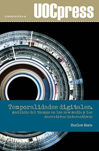 Temporalidades digitales. Análisis del tiempo en los new media y las narrativas interactivas (UOC Press Comunicación nº 45) por Carles Sora Domenjó