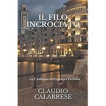 IL FILO INCROCIATO - La 2° indagine dell'ispettore Pantaleo: Un incubo mai finito. Il peggio deve ancora venire... (Le indagini dell'ispettore Andrea Pantaleo, Band 2)