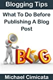 Blogging Tips: What To Do Before Publishing A Blog Post