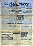 TERRE (LA) [No 565] du 18/08/1955 - OUVRIERS ET PAYSANS PAR WALDECK ROCHET - A CARPIQUET CALVADOS IMMENSE SUCCES DE LA JOURNEE DE MOISSONNAGE BATTAGE DE NOTRE ENVOYE SPECIAL LUCIEN CAMUS COMMENT FONCTIONNE LA MOISSONNEUSE BATTEUSE - LES BUREAUX DES LIGUES DU GARD DE L'HERAULT ET DES CAVES COOPERATIVES DECIDENT D'ORGANISER EN COMMUN UN GRAND RASSEMBLEMENT LE 21 AOUT A BEZIERS POUR LA PRISE EN CHARGE PAR L'ETAT DES VINS INVENDUS ET L'ORGANISATION DE LA NOUVELLE CAMPAGNE - VENU EN DELEGATION A PA
