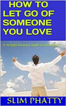 HOW TO LET GO OF SOMEONE YOU LOVE (English Edition) par [PHATTY, SLIM]