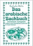 Das arabische Backbuch: Orientalische Süßspeisen - Arabien (auch Nordafrika), Türkei und Iran (Exotische Küche) - Asfahani