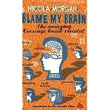 Blame My Brain by Nicola Morgan (5-Nov-2007) Paperback