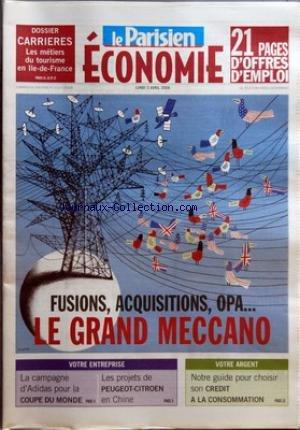 PARISIEN ECONOMIE (LE) du 03/04/2006 - DOSSIER - CARRIERES - LES METIERS DU TOURISME EN ILE-DE-FRANCE - FUSIONS, ACQUISITIONS, OPA... - LE GRAND MECCANO - VOTRE ENTREPRISE - LA CAMPAGNE D'ADIDAS POUR LA COUPE DU MONDE - LES PROJETS DE PEUGEOT-CITROEN EN CHINE - VOTRE ARGENT - NOTRE GUIDE POUR CHOISIR SON CREDIT A LA CONSOMMATION.
