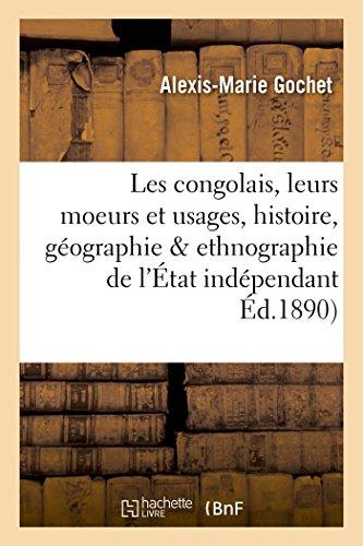 Les congolais, moeurs et usages, histoire, géographie & ethnographie de l'État indépendant du Congo par Alexis-Marie Gochet