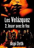 Les Velázquez - Jouer avec le feu. (French Edition)