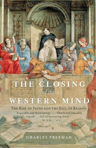 The Closing of the Western Mind: The Rise of Faith and the Fall of Reason by Charles Freeman (2005-02-08)