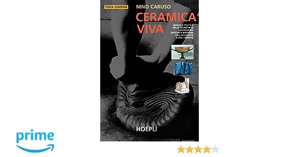 Ceramica Viva Nino Caruso.Ceramica Viva Amazon Co Uk Nino Caruso 9788820330569 Books