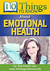 Emotional Health: A 10 Things To Know Book