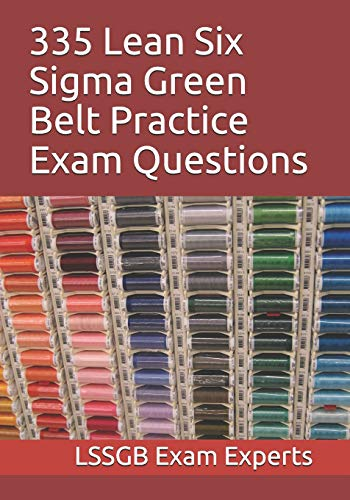 335 Lean Six Sigma Green Belt Practice Exam Questions -