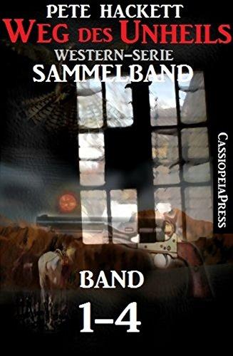 Weg des Unheils, Band 1-4 (Western-Sammelband) (German Edition) por Pete Hackett