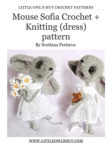 Mouse Sofia Crochet + knitting(dress) Pattern Amigurumi toy (LittleOwlsHut) (English Edition)