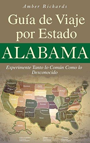 Alabama - Guía de Viaje por Estado Experimente Tanto lo Común Como lo Desconocido por Amber Richards