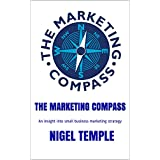 The Marketing Compass: An insight into small business marketing strategy (English Edition)