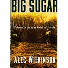 Big Sugar: Seasons in the Canefields of Florida by Alec Wilkinson (1989-09-02)