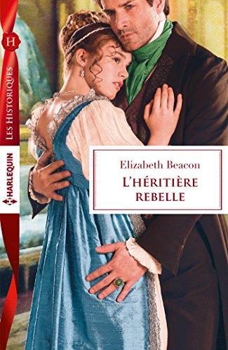 L'héritière rebelle (Les Historiques) par Elizabeth Beacon