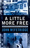A Little More Free by John McFetridge front cover